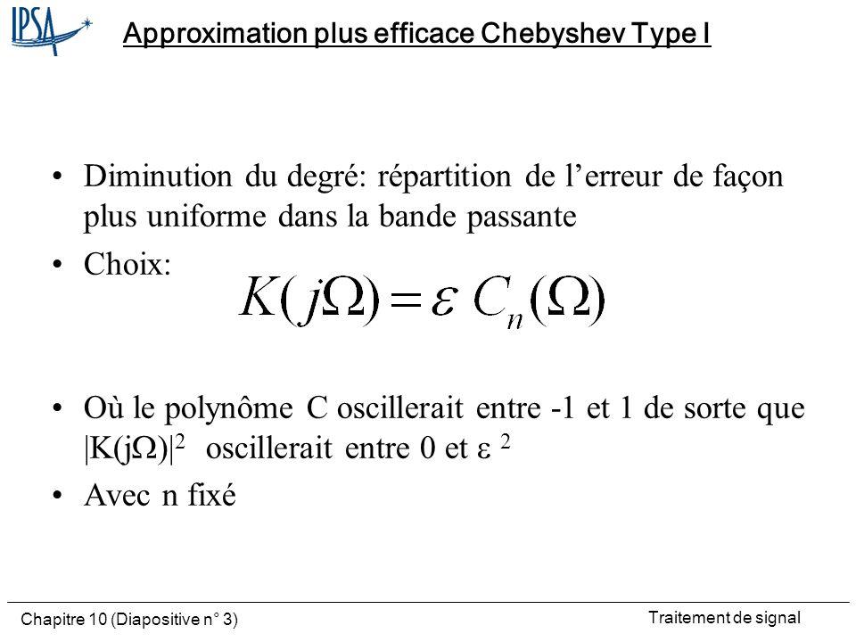 Traitement de signal Chapitre 10 (Diapositive n° 3) Approximation plus efficace Chebyshev Type I Diminution du degré: répartition de lerreur de façon