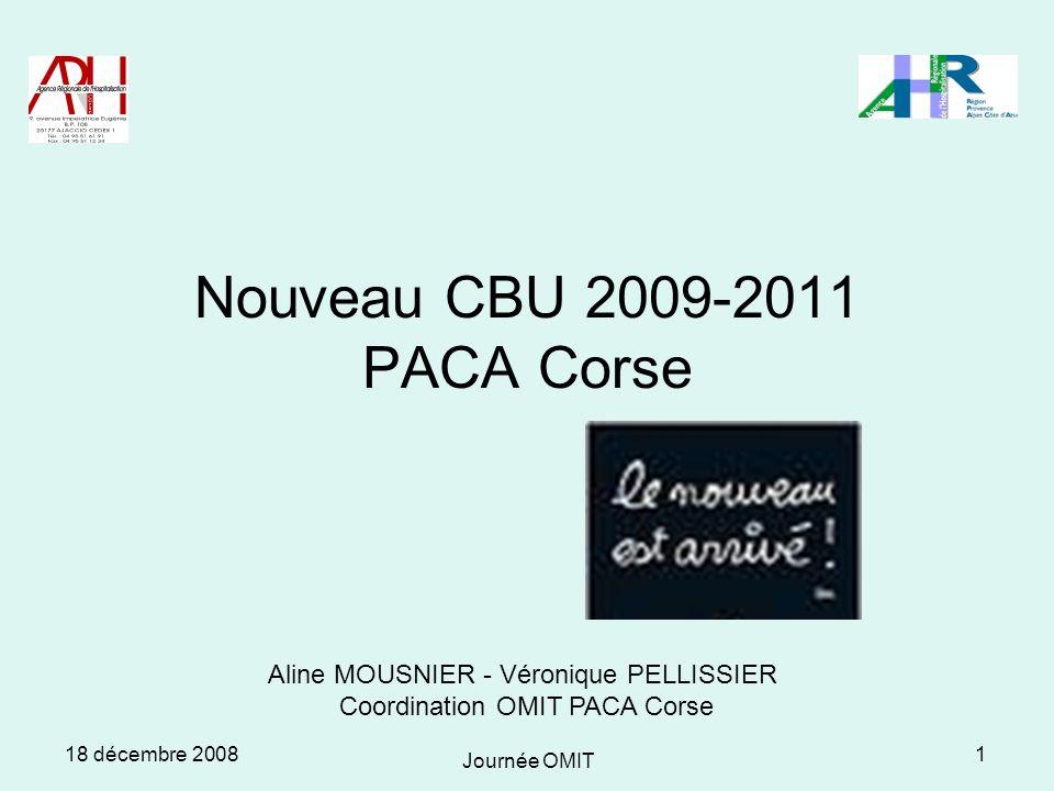 18 décembre 2008 Journée OMIT 1 Nouveau CBU 2009-2011 PACA Corse Aline MOUSNIER - Véronique PELLISSIER Coordination OMIT PACA Corse