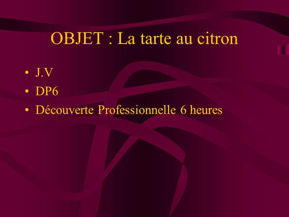 OBJET : La tarte au citron J.V DP6 Découverte Professionnelle 6 heures
