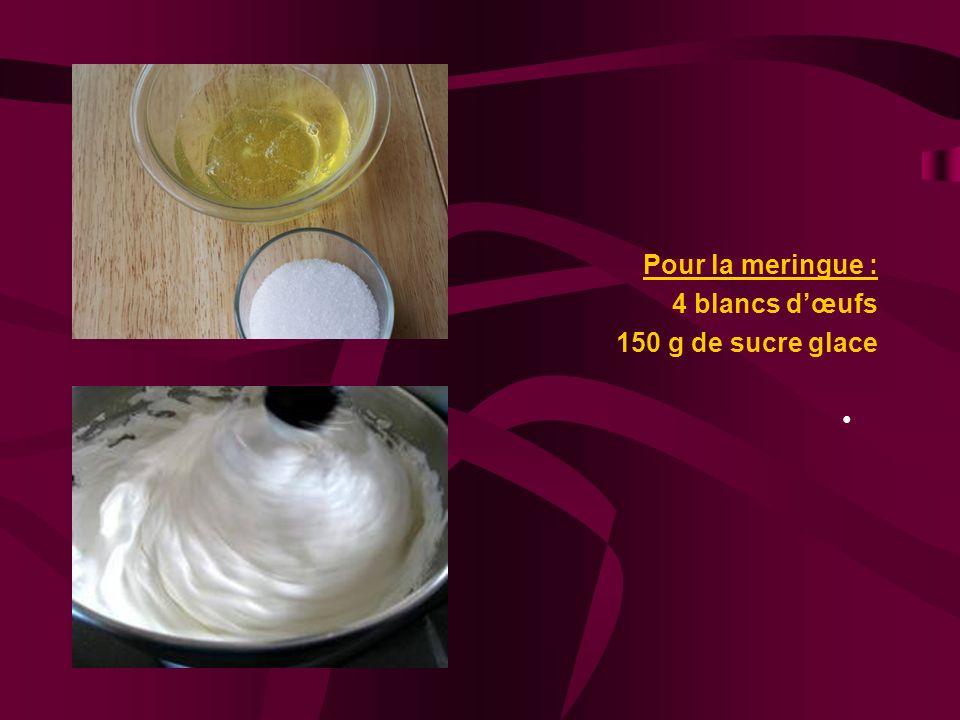 Pour la meringue : 4 blancs dœufs 150 g de sucre glace