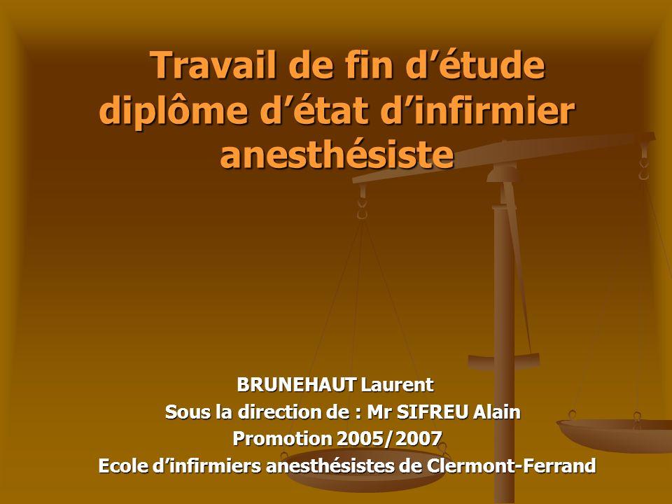 Travail de fin détude diplôme détat dinfirmier anesthésiste BRUNEHAUT Laurent Sous la direction de : Mr SIFREU Alain Promotion 2005/2007 Ecole dinfirm