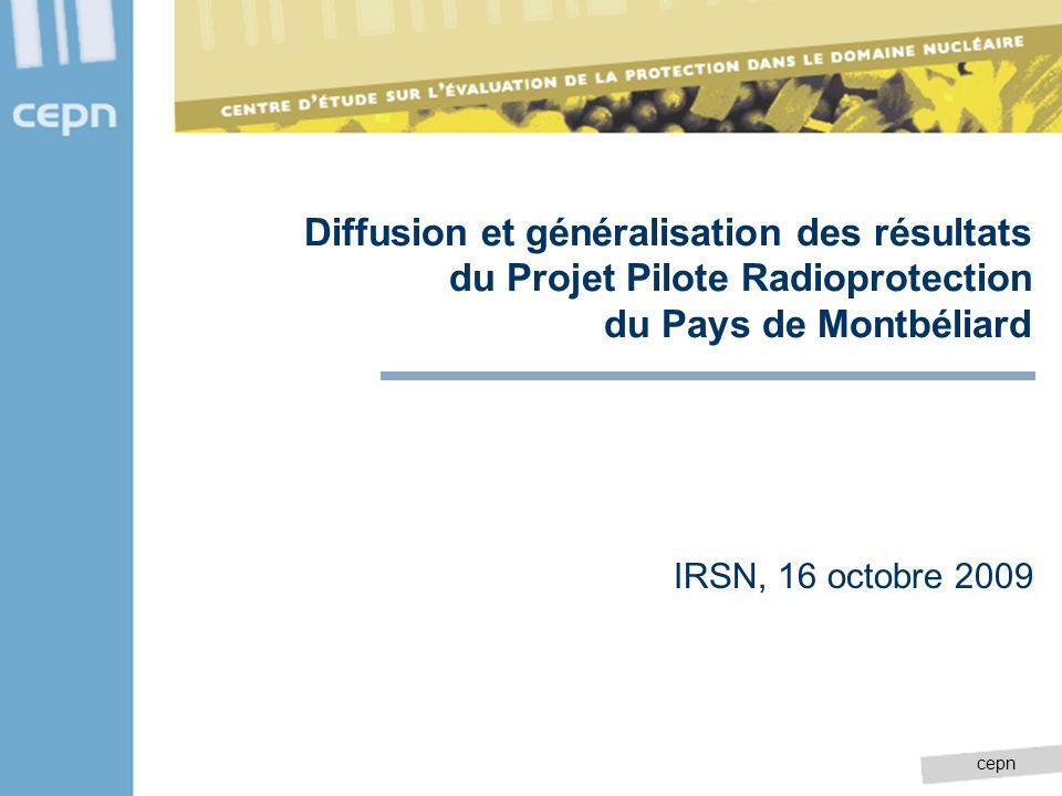 cepn Diffusion et généralisation des résultats du Projet Pilote Radioprotection du Pays de Montbéliard IRSN, 16 octobre 2009