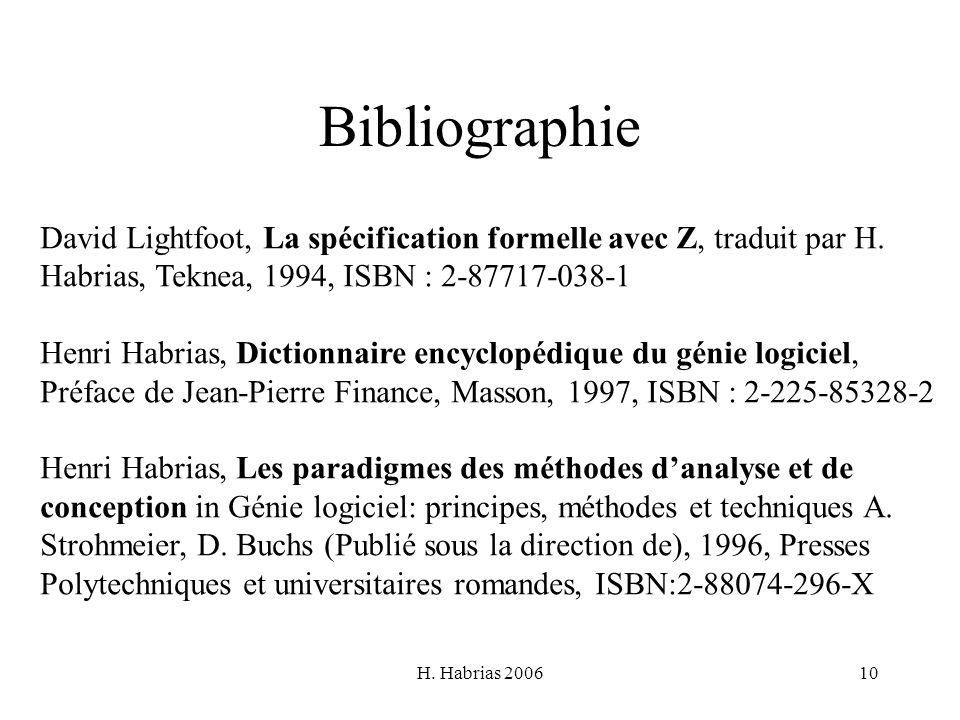 H. Habrias 200610 Bibliographie David Lightfoot, La spécification formelle avec Z, traduit par H. Habrias, Teknea, 1994, ISBN : 2-87717-038-1 Henri Ha