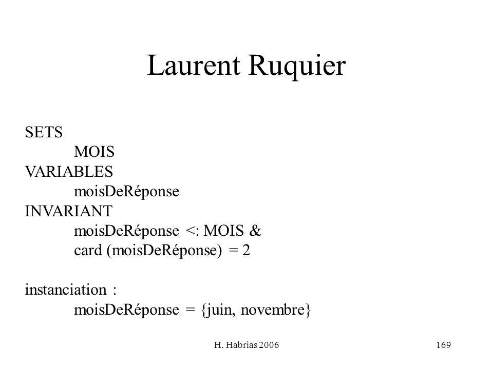 H. Habrias 2006169 Laurent Ruquier SETS MOIS VARIABLES moisDeRéponse INVARIANT moisDeRéponse <: MOIS & card (moisDeRéponse) = 2 instanciation : moisDe