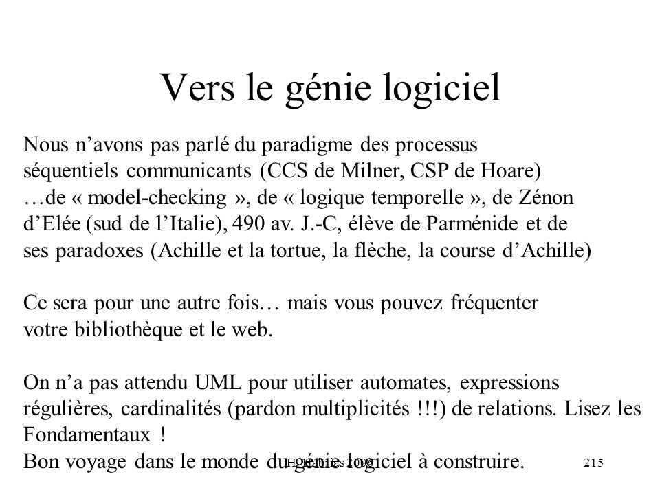 H. Habrias 2006215 Vers le génie logiciel Nous navons pas parlé du paradigme des processus séquentiels communicants (CCS de Milner, CSP de Hoare) …de