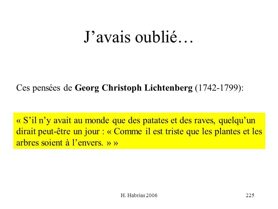 H. Habrias 2006225 Javais oublié… Ces pensées de Georg Christoph Lichtenberg (1742-1799): « Sil ny avait au monde que des patates et des raves, quelqu