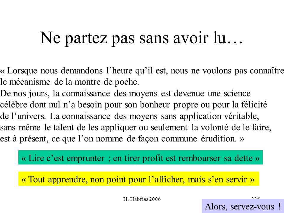 H. Habrias 2006226 Ne partez pas sans avoir lu… « Tout apprendre, non point pour lafficher, mais sen servir » Alors, servez-vous ! « Lorsque nous dema