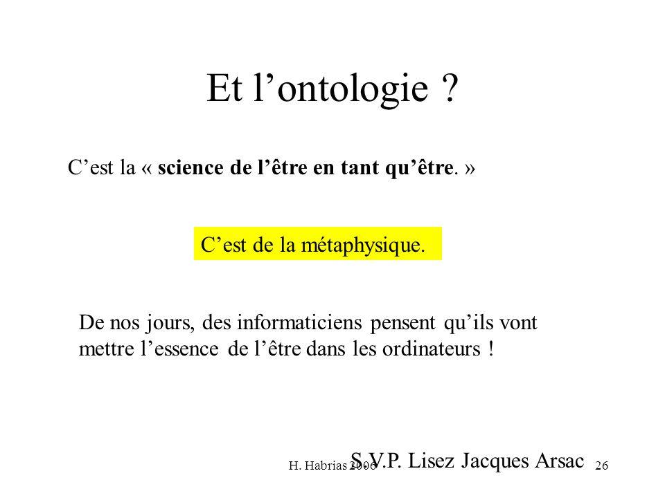 H. Habrias 200626 Et lontologie ? Cest la « science de lêtre en tant quêtre. » Cest de la métaphysique. De nos jours, des informaticiens pensent quils