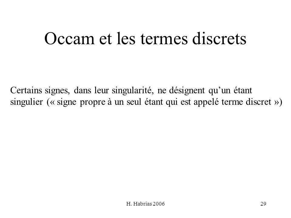 H. Habrias 200629 Occam et les termes discrets Certains signes, dans leur singularité, ne désignent quun étant singulier (« signe propre à un seul éta