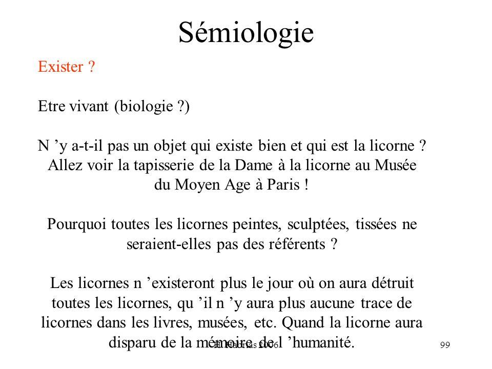 H. Habrias 200699 Sémiologie Exister ? Etre vivant (biologie ?) N y a-t-il pas un objet qui existe bien et qui est la licorne ? Allez voir la tapisser