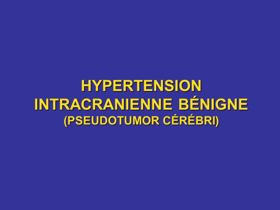 HYPERTENSION INTRACRANIENNE BÉNIGNE (PSEUDOTUMOR CÉRÉBRI)