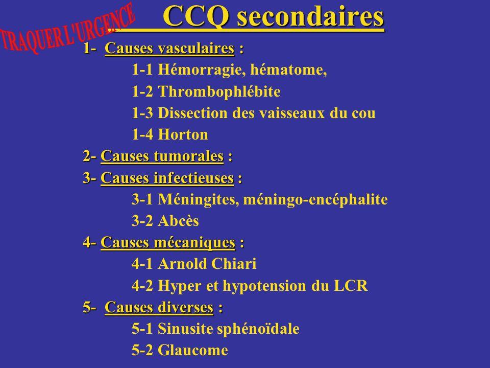 CCQ secondaires CCQ secondaires 1- Causes vasculaires : 1-1 Hémorragie, hématome, 1-2 Thrombophlébite 1-3 Dissection des vaisseaux du cou 1-4 Horton 2