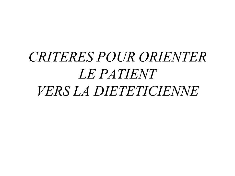 CRITERES POUR ORIENTER LE PATIENT VERS LA DIETETICIENNE