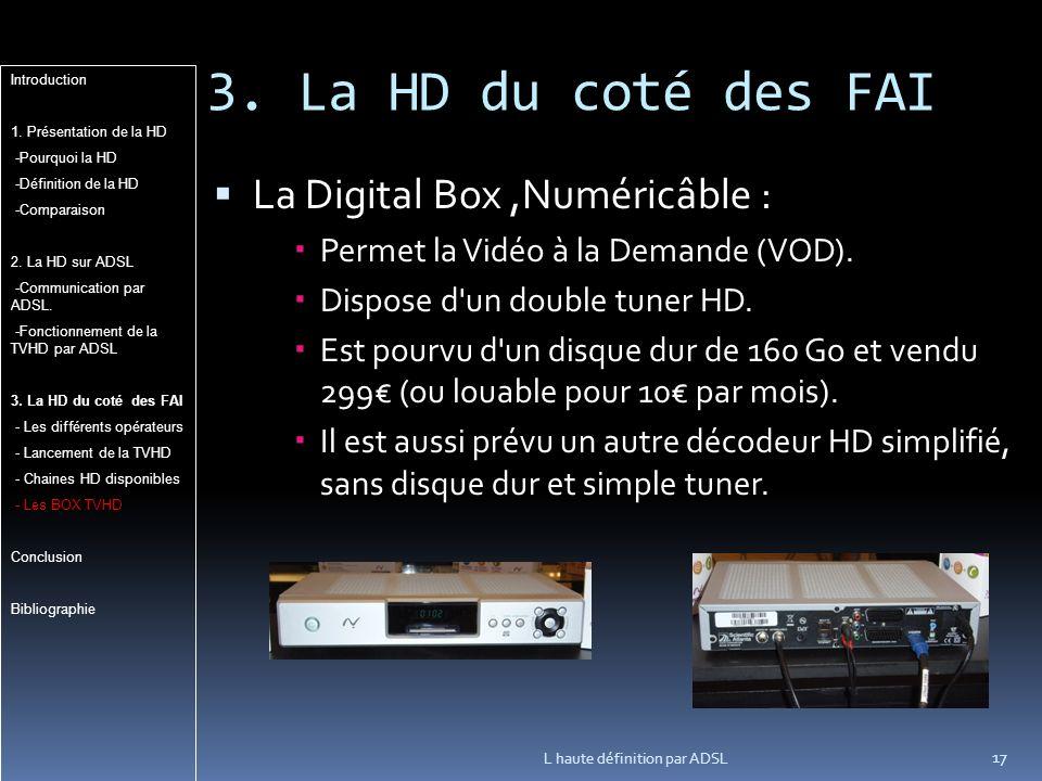 3.La HD du coté des FAI La Digital Box,Numéricâble : Permet la Vidéo à la Demande (VOD).