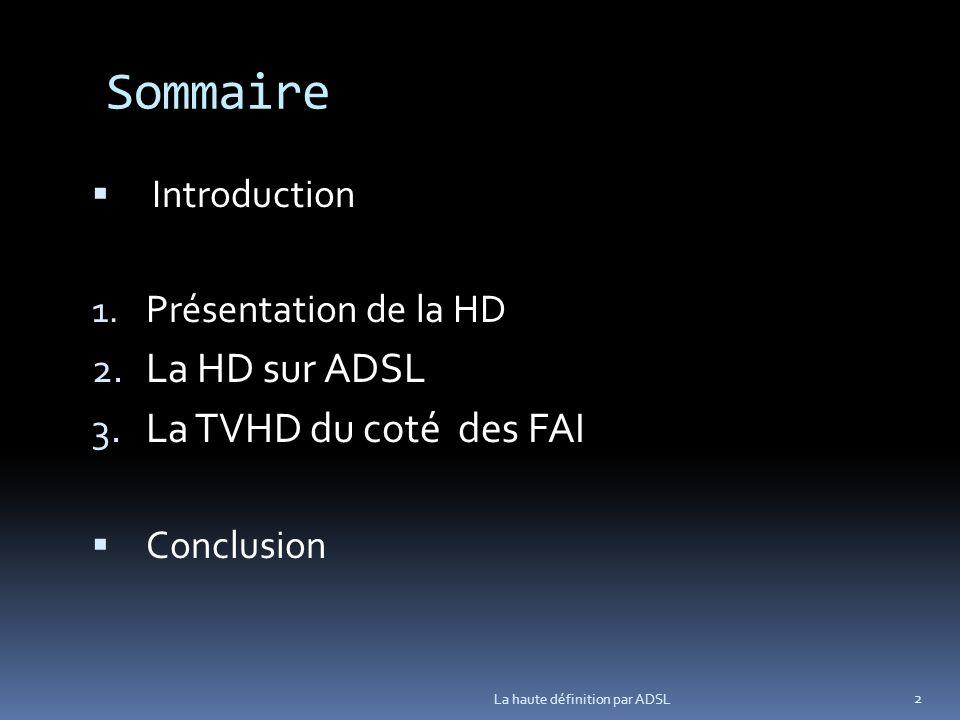 Sommaire Introduction 1.Présentation de la HD 2. La HD sur ADSL i 3.