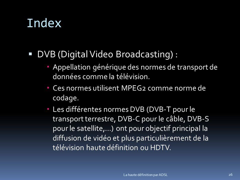 Index DVB (Digital Video Broadcasting) : Appellation générique des normes de transport de données comme la télévision.