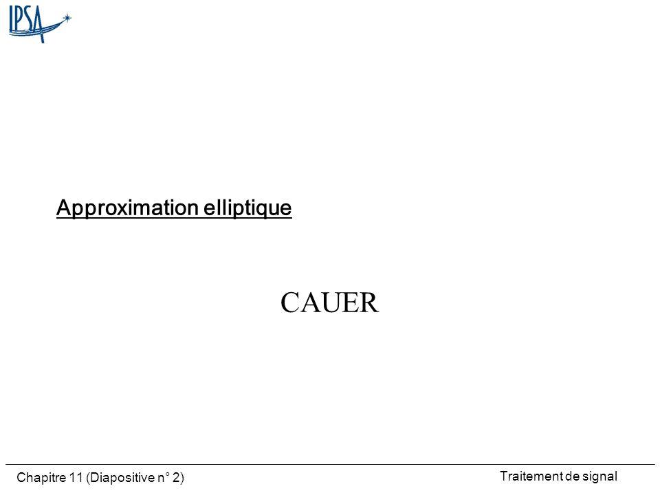 Traitement de signal Chapitre 11 (Diapositive n° 2) Approximation elliptique CAUER