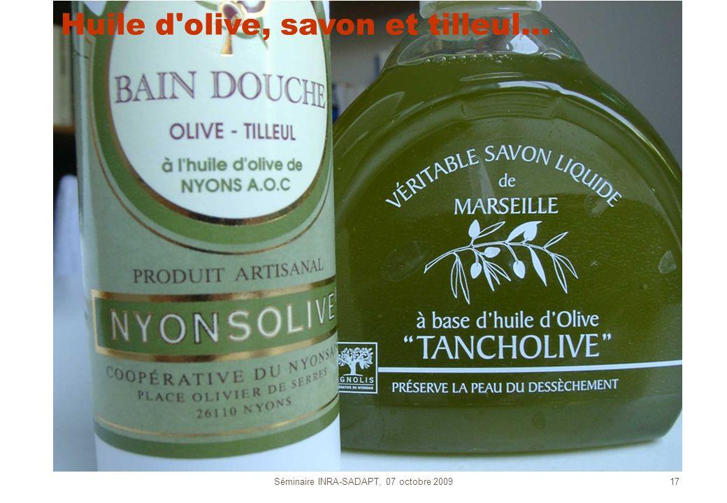 Séminaire INRA-SADAPT, 07 octobre 200917 Huile d'olive, savon et tilleul…