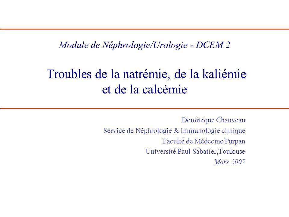 Module de Néphrologie/Urologie - DCEM 2 Troubles de la natrémie, de la kaliémie et de la calcémie Dominique Chauveau Service de Néphrologie & Immunolo