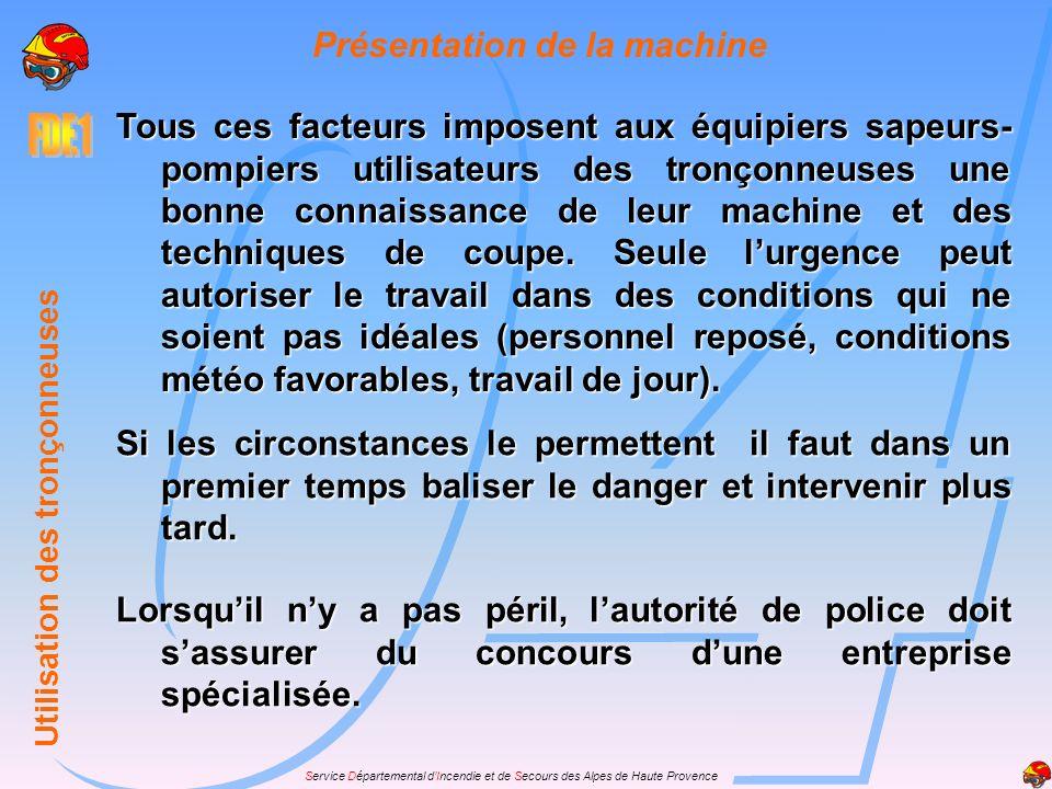 Service Départemental dIncendie et de Secours des Alpes de Haute Provence Présentation de la machine Les interventions de tronçonnage sont dangereuses