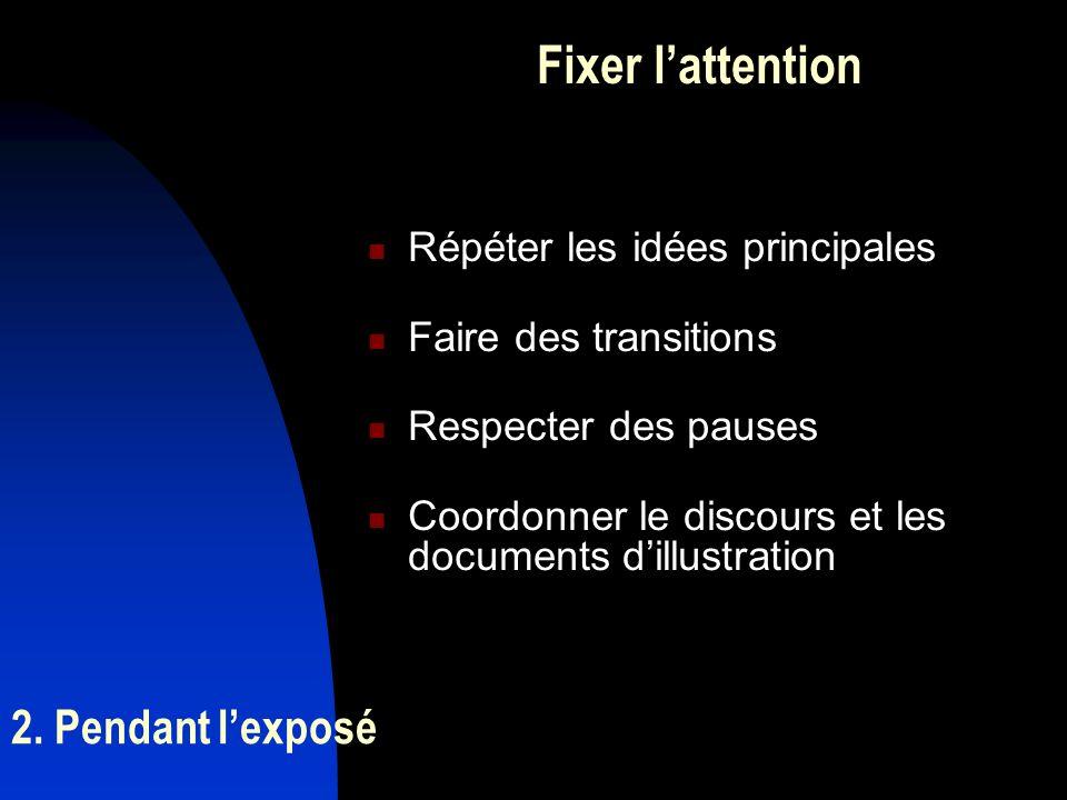 2. Pendant lexposé Fixer lattention Répéter les idées principales Faire des transitions Respecter des pauses Coordonner le discours et les documents d