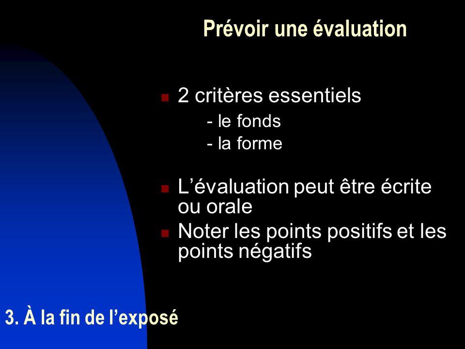3. À la fin de lexposé Prévoir une évaluation 2 critères essentiels - le fonds - la forme Lévaluation peut être écrite ou orale Noter les points posit