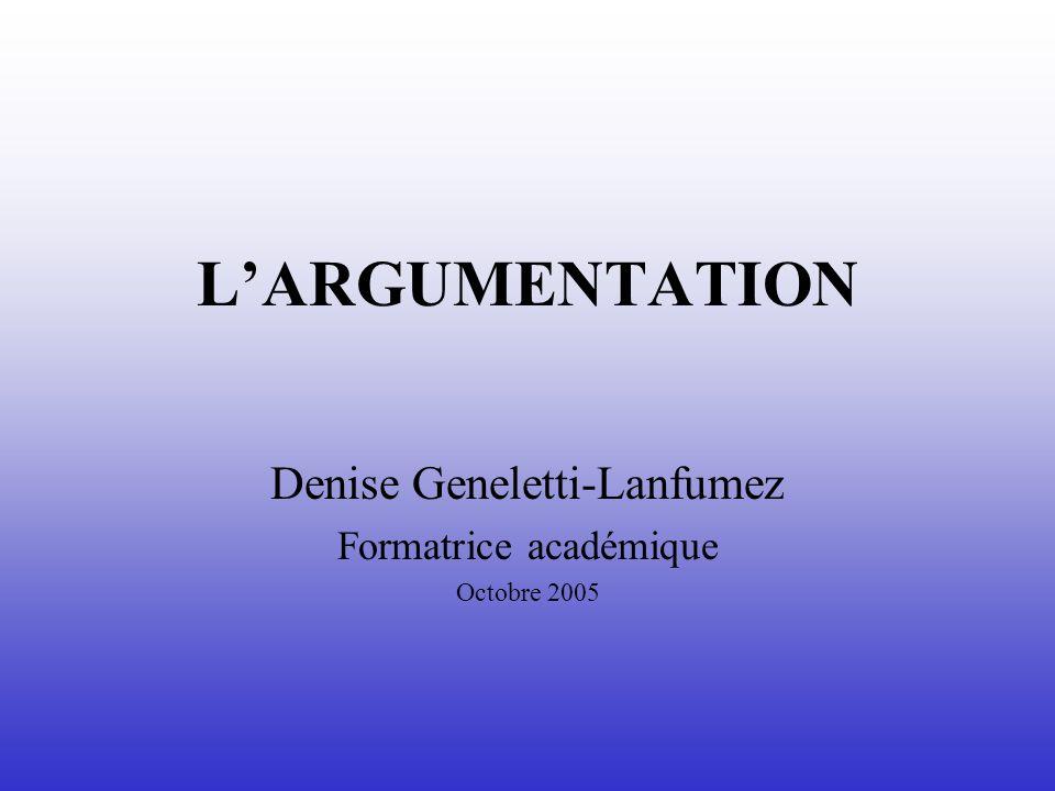 LARGUMENTATION Denise Geneletti-Lanfumez Formatrice académique Octobre 2005