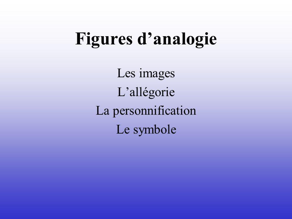 Figures danalogie Les images Lallégorie La personnification Le symbole