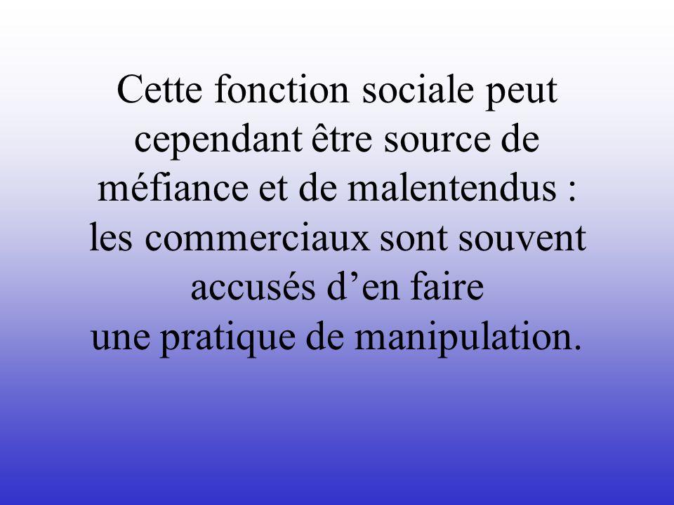 Cette fonction sociale peut cependant être source de méfiance et de malentendus : les commerciaux sont souvent accusés den faire une pratique de manip