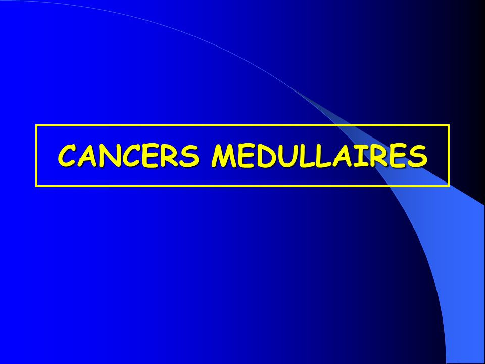 CANCERS MEDULLAIRES
