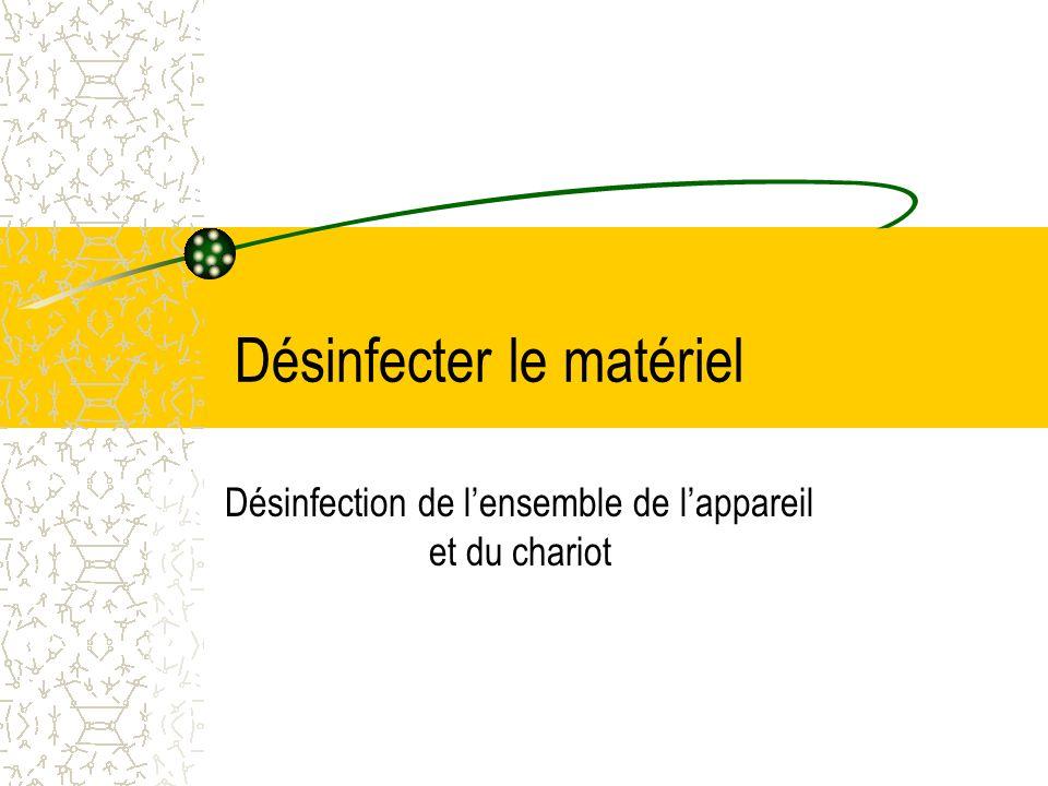 Désinfecter le matériel Désinfection de lensemble de lappareil et du chariot