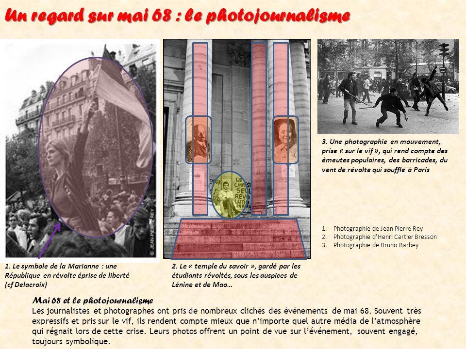 Un regard sur mai 68 : le photojournalisme Mai 68 et le photojournalisme Les journalistes et photographes ont pris de nombreux clichés des événements