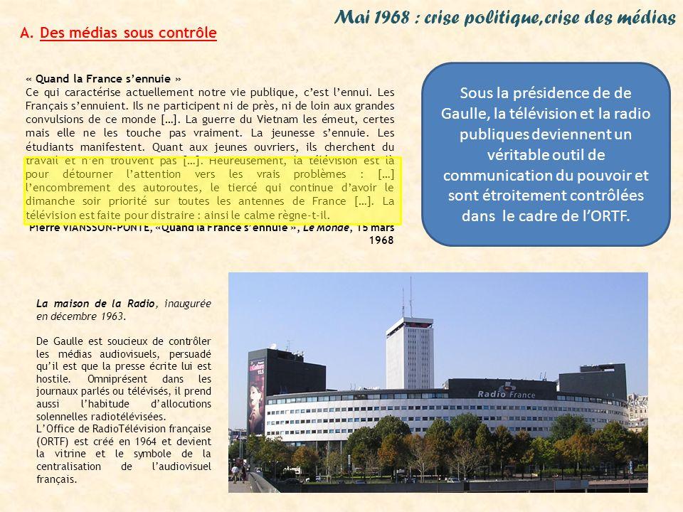 Mai 1968 : crise politique, crise des médias A. Des médias sous contrôle « Quand la France sennuie » Ce qui caractérise actuellement notre vie publiqu