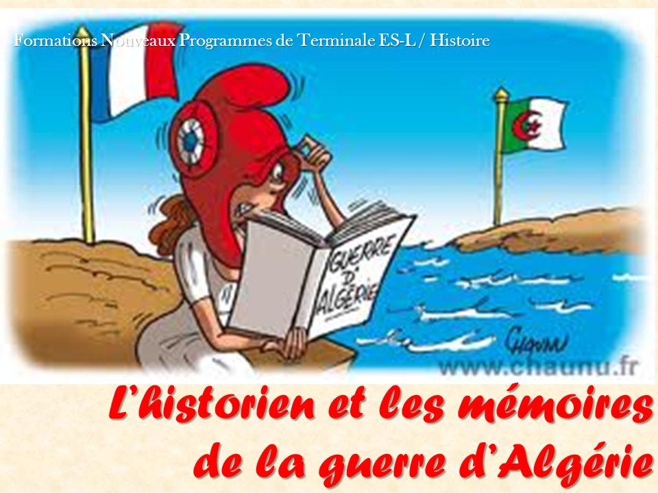 Formations Nouveaux Programmes de Terminale ES-L / Histoire Lhistorien et les mémoires de la guerre dAlgérie