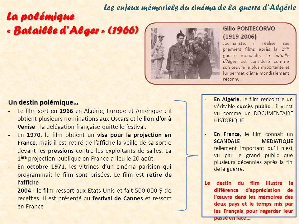 Les enjeux mémoriels du cinéma de la guerre dAlgérie La polémique « Bataille dAlger » (1966) Un destin polémique… -Le film sort en 1966 en Algérie, Eu