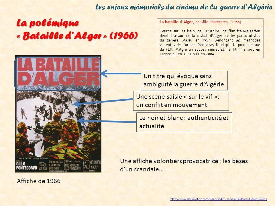 Les enjeux mémoriels du cinéma de la guerre dAlgérie La bataille dAlger, de Gillo Pontecorvo (1966) Tourné sur les lieux de lHistoire, ce film italo-algérien décrit lassaut de la casbah dAlger par les parachutistes du général Massu en 1957.