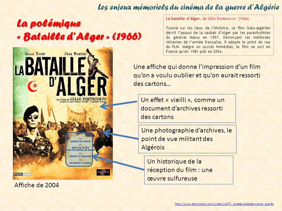 Les enjeux mémoriels du cinéma de la guerre dAlgérie http://www.dailymotion.com/video/x1d77i_la-bataille-dalger-trailer_events La polémique « Bataille dAlger » (1966) Sur la forme… -un film tourné en 1965 dans les rues dAlger avec peu de moyens -une adaptation dun essai de Saadi Yacef, ancien chef du FLN à Alger, qui joue son propre rôle dans le film -des acteurs non professionnels pour la plupart -un travail minutieux de reconstitution de laction des nationalistes algériens et la réaction de larmée française : le film retrace les mois de 1957 où les parachutistes du général Massu entreprennent de démanteler les réseaux indépendantistes dAlger (ratissages, interrogatoires, torture) -le choix dune pellicule noir et blanc, au plus proche des images dactualités un parfait exemple de cinéma réaliste Le film est une fiction, mise en scène de bout en bout, mais il est le résultat de recherches minutieuses et ses images sont proches des actualités télévisées ou des films documentaires : cest un parfait exemple de cinéma réaliste