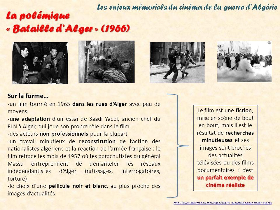Les enjeux mémoriels du cinéma de la guerre dAlgérie La polémique « Bataille dAlger » (1966) Un destin polémique… -Le film sort en 1966 en Algérie, Europe et Amérique : il obtient plusieurs nominations aux Oscars et le lion dor à Venise : la délégation française quitte le festival.