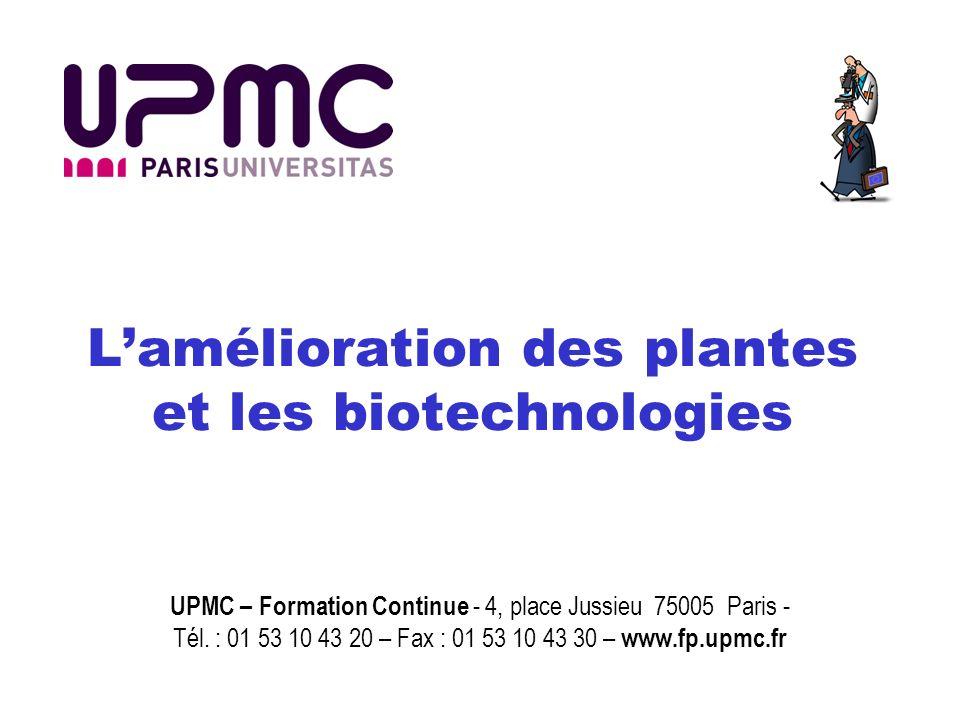 Lamélioration des plantes et les biotechnologies UPMC – Formation Continue - 4, place Jussieu 75005 Paris - Tél. : 01 53 10 43 20 – Fax : 01 53 10 43