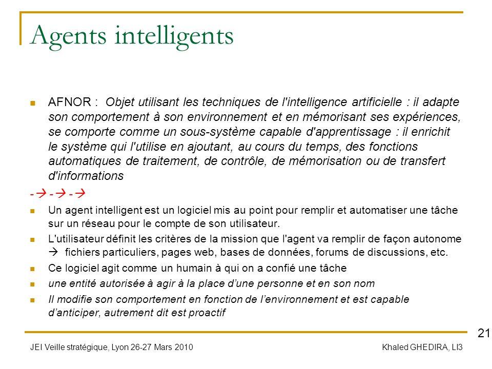 JEI Veille stratégique, Lyon 26-27 Mars 2010 Khaled GHEDIRA, LI3 Agents intelligents AFNOR : Objet utilisant les techniques de l'intelligence artifici