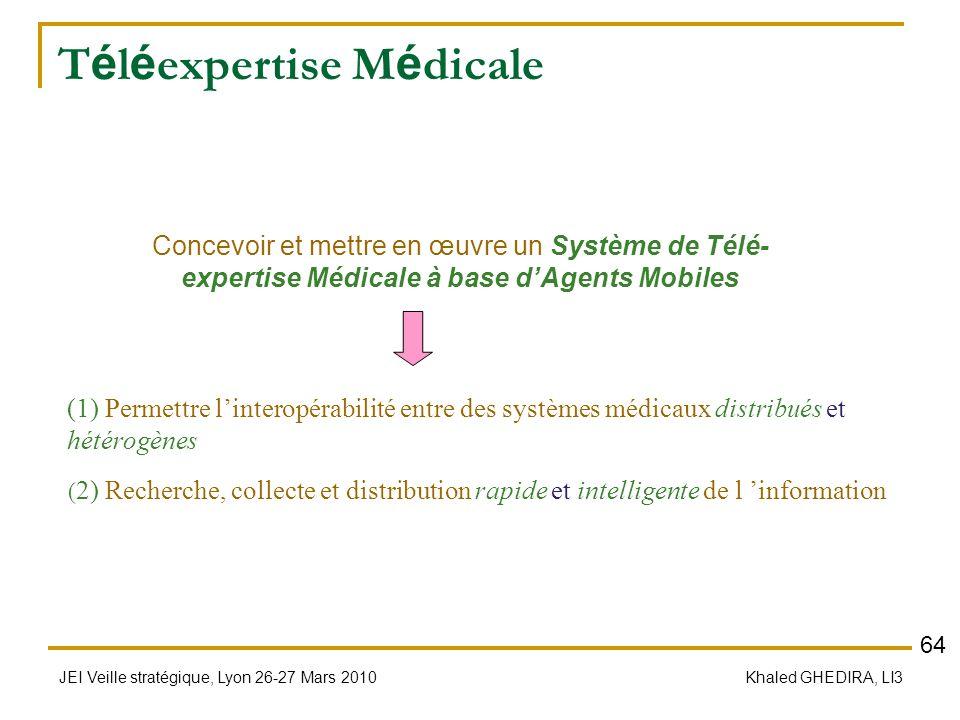 JEI Veille stratégique, Lyon 26-27 Mars 2010 Khaled GHEDIRA, LI3 T é l é expertise M é dicale (1) Permettre linteropérabilité entre des systèmes médic