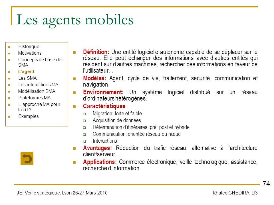 JEI Veille stratégique, Lyon 26-27 Mars 2010 Khaled GHEDIRA, LI3 Les agents mobiles Définition: Une entité logicielle autonome capable de se déplacer