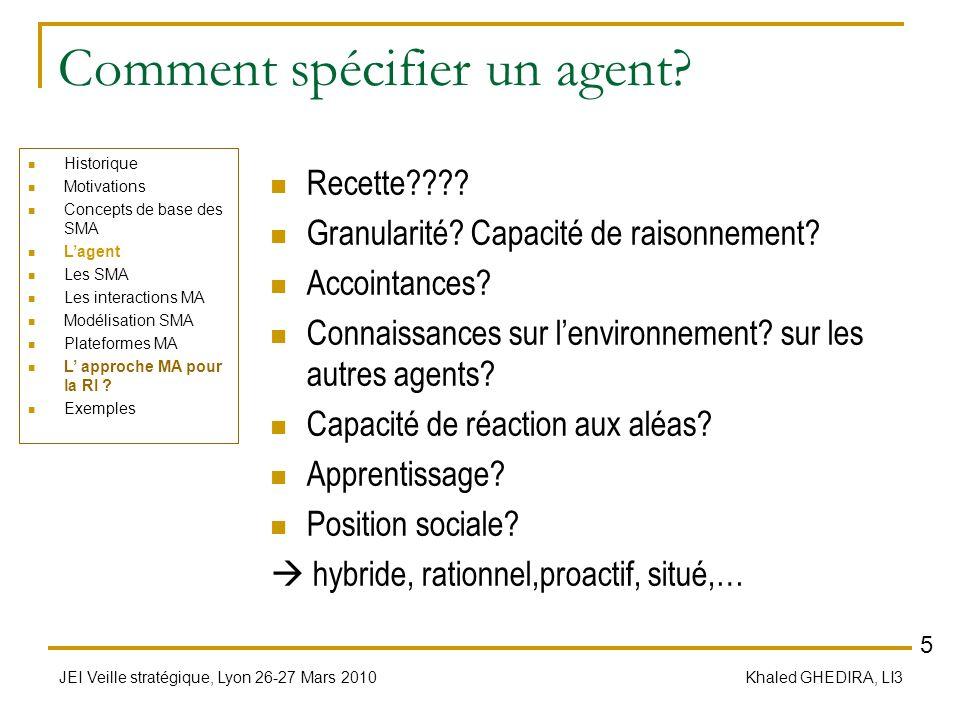JEI Veille stratégique, Lyon 26-27 Mars 2010 Khaled GHEDIRA, LI3 Comment spécifier un agent? Recette???? Granularité? Capacité de raisonnement? Accoin