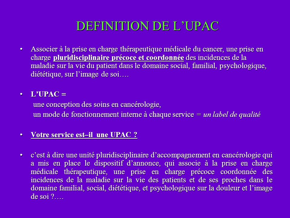 DEFINITION DE LUPAC Associer à la prise en charge thérapeutique médicale du cancer, une prise en charge pluridisciplinaire précoce et coordonnée des i