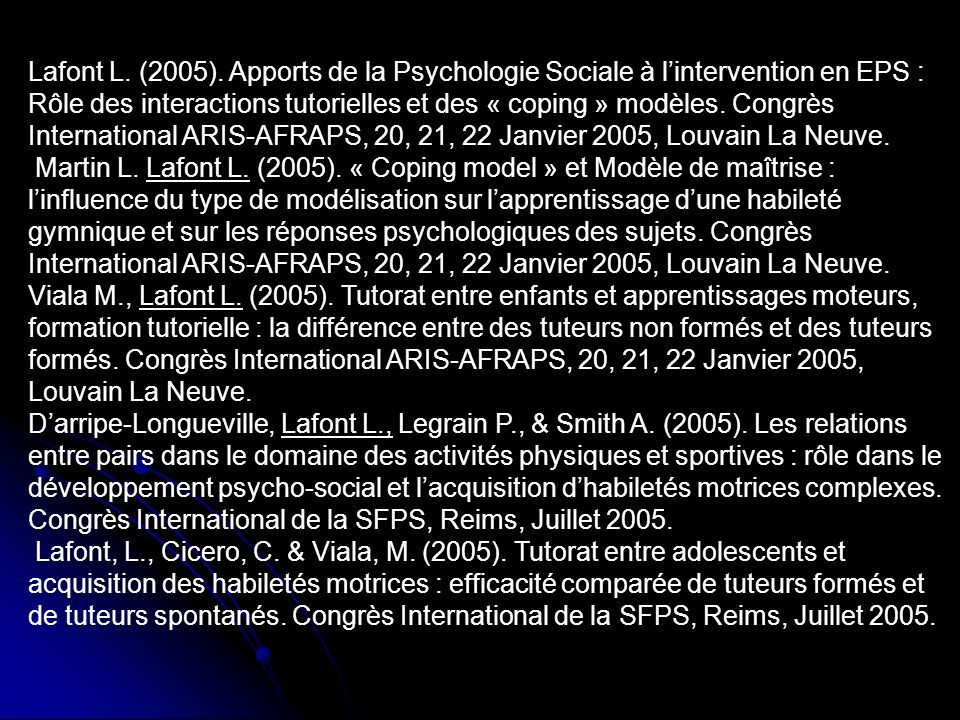 Lafont L. (2005). Apports de la Psychologie Sociale à lintervention en EPS : Rôle des interactions tutorielles et des « coping » modèles. Congrès Inte