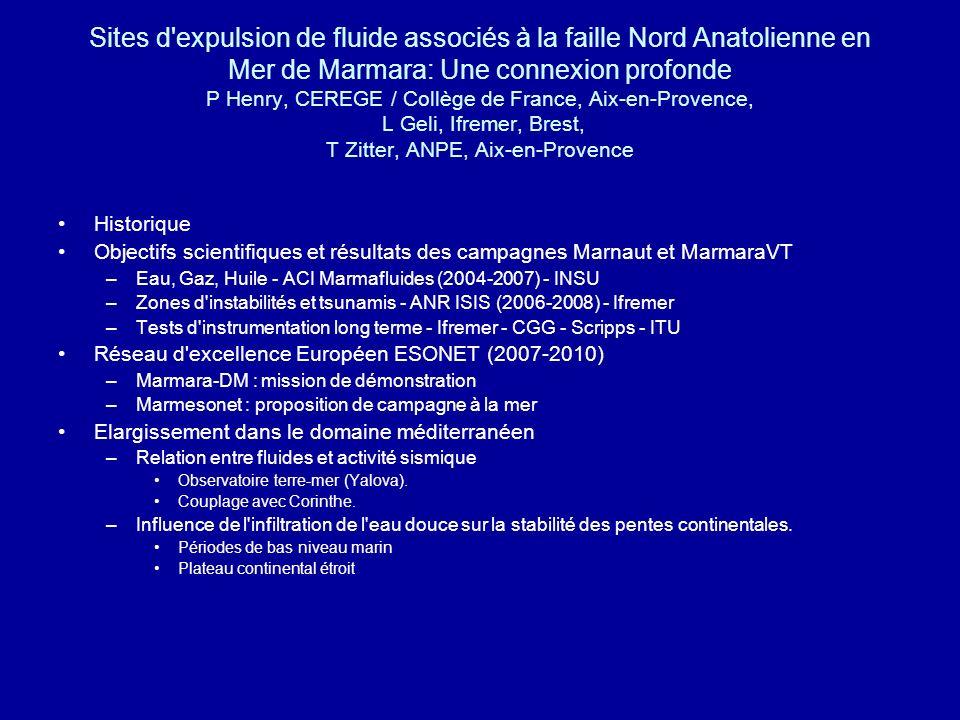 Prochaine Etape : la campagne MarmEsonet (printemps 2009) Actions proposées : 1) Détection systématique des sorties de fluide et micro-bathymétrie des