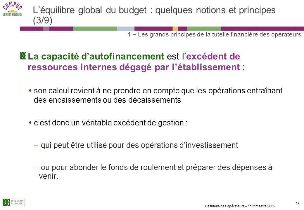 La tutelle des opérateurs – 1 er trimestre 2009 15 Léquilibre global du budget : quelques notions et principes (2/9) 1 – Les grands principes de la tu