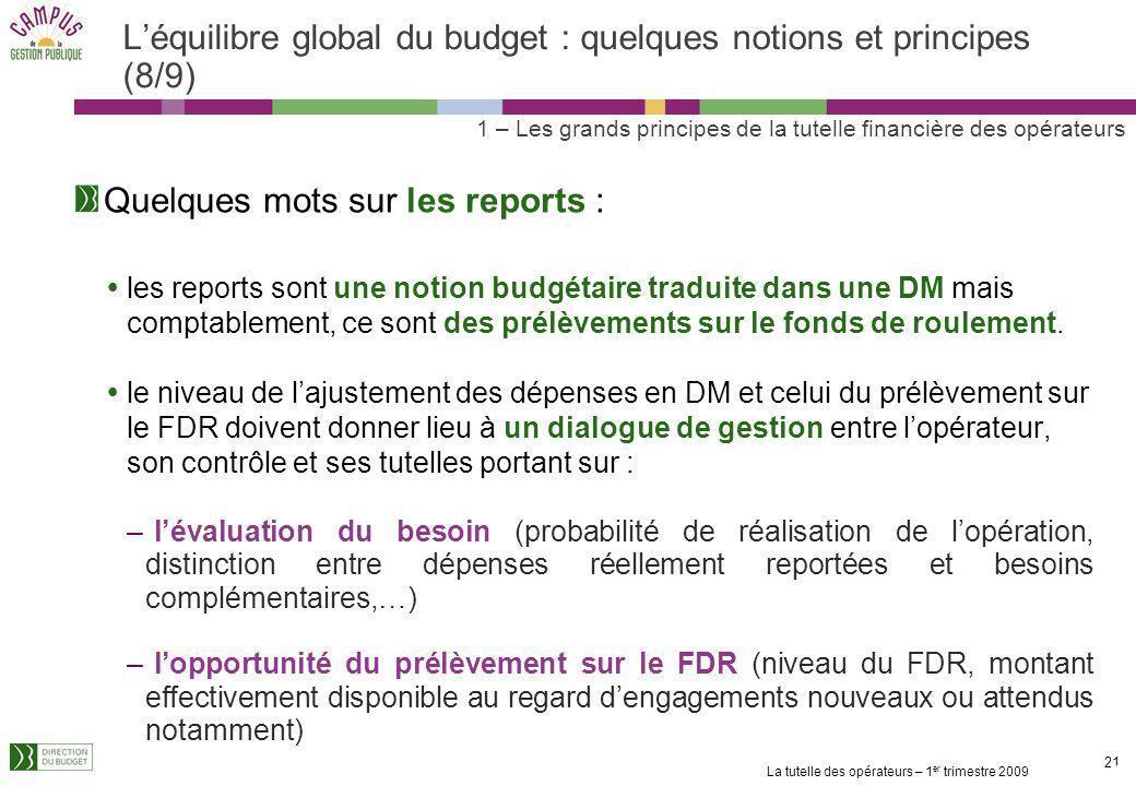 La tutelle des opérateurs – 1 er trimestre 2009 20 Léquilibre global du budget : quelques notions et principes (7/9) 1 – Les grands principes de la tu