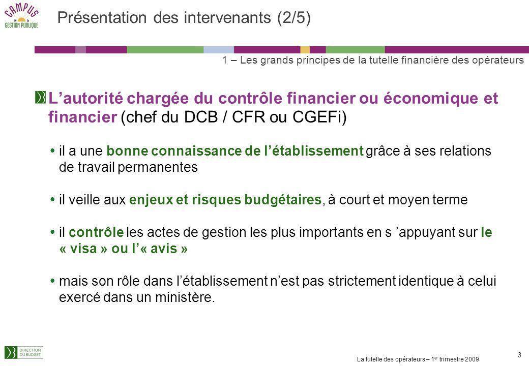La tutelle des opérateurs – 1 er trimestre 2009 2 2 Présentation des intervenants (1/5) Le budgétaire (tutelle financière ministérielle ou DB) il est