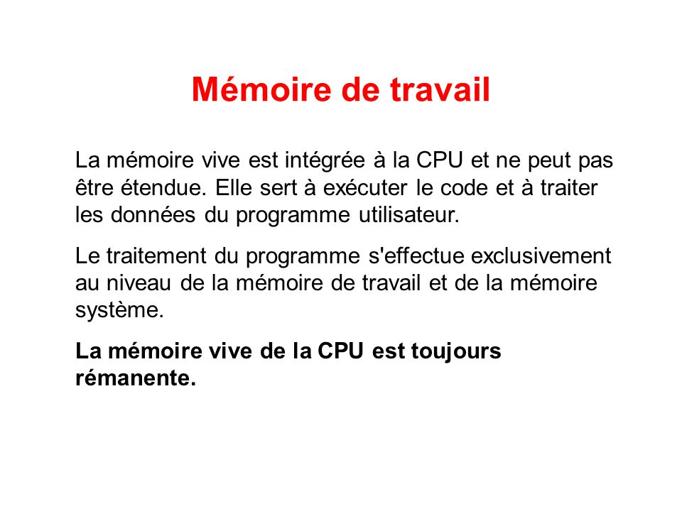 Mémoire de travail La mémoire vive est intégrée à la CPU et ne peut pas être étendue. Elle sert à exécuter le code et à traiter les données du program
